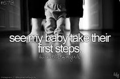 See my baby take their first steps