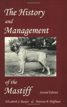 The History and Management of the Mastiff by Elizabeth J. Baxter. (2nd. Edition)