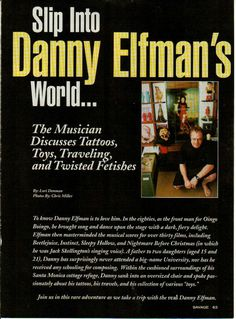 Danny Elfman for Savage magazine. Talk about his tattoos, travels around the world and his house filled with odditys and Nicnacks. Page 1 Oingo Boingo, Elf Man, Danny Elfman, Edward Gorey, Helena Bonham, Tim Burton, Knights, Documentary, Savage