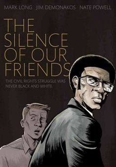 "Following two families living in Texas in the midst of the civil rights struggle, ""The Silence of Our Friends""  is a semi-fictional account of the youth of author Mark Long.  Illustrated by Nate Powell, it is among YALSA's list of top graphic novel fiction for young adults."