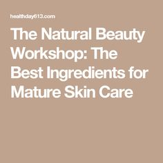 The Natural Beauty Workshop: The Best Ingredients for Mature Skin Care