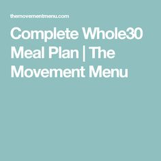 Complete Whole30 Meal Plan | The Movement Menu