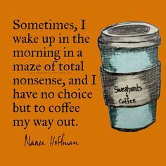 Every morning without coffee is total nonsense to me.