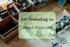 Art Journaling 101: Basic Supplies to get you started creating.  www.carmenwhitehead.com