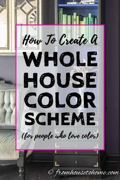 Great ideas for choosing a whole house color scheme or color palette that will make your rooms flow from one to the other. I love color so I'm very happy to find step-by-step instructions on how to pick interior paint colors that can be bright and bold but still look beautiful and cohesive. #fromhousetohome #colorscheme #paintcolor #decoratingtips