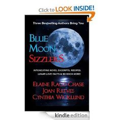 Blue Moon Sizzlers - Novel Excerpts, Recipes & Lunar Lore eBook: Joan Reeves, Cynthia Wicklund, Elaine Raco Chase