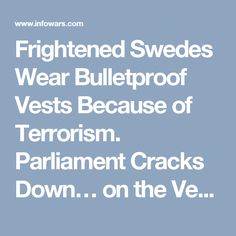 Frightened Swedes Wear Bulletproof Vests Because of Terrorism. Parliament Cracks Down… on the Vests?! » Alex Jones' Infowars: There's a war on for your mind!