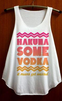 Hakuna Some Vodka Shirt Top Tank Top Tee Tunic by ABBEYSTORE, $14.99