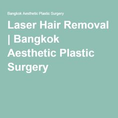 Laser Hair Removal | Bangkok Aesthetic Plastic Surgery