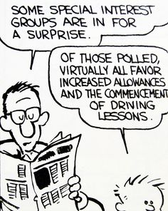 """Calvin and Hobbes QUOTE OF THE DAY (DA): """"Of those polled, virtually all favor increased allowances and the commencement of driving lessons.""""  -- Calvin/Bill Watterson"""