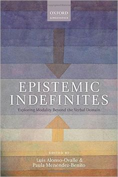 Epistemic indefinites : exploring modality beyond the verbal domain / edited by Luis Alonso-Ovalle and Paula Menéndez-Benito