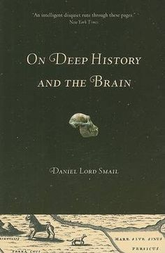 On deep history and the brain / Daniel Lord Smail. University of California Press, 2008