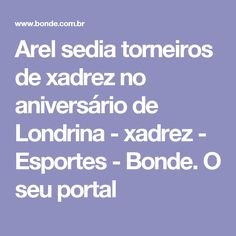 Arel sedia torneiros de xadrez no aniversário de Londrina - xadrez - Esportes - Bonde. O seu portal