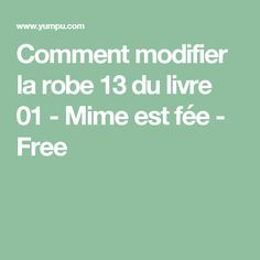 Comment modifier la robe 13 du livre 01 - Mime est fée - Free Mime, Sewing Techniques, Sewing Patterns, Crochet, Hobbies, Tee Shirts, Stitch, Random, Tatoo