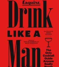 Drink Like A Man: The Only Cocktail Guide Anyone Really Needs PDF