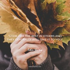 Look for the best in others and they generally will give it to you.