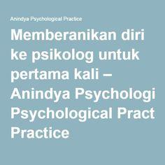 Memberanikan diri ke psikolog untuk pertama kali – Anindya Psychological Practice