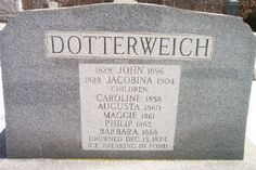 """""""Children of John & Jacobinn Dotterweich, who were all drowned at the same time, in the presence of their agonized parents, who were unable to save them, by braking the ice."""""""