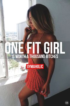 You are worth more than thousand bitches. Be a bad ass with a good ass. Don't worry what will happend. You are amazing because you are fit and healthy....