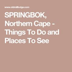 SPRINGBOK, Northern Cape - Things To Do and Places To See