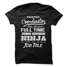 FACILITIES COORDINATOR Fultime Only Because Full Time Multi Tasking Ninja Is Not An Actual Job Title T Shirts, Hoodie Sweatshirts