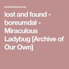 lost and found - boreumdal - Miraculous Ladybug [Archive of Our Own]