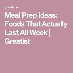 Meal Prep Ideas: Foods That Actually Last All Week | Greatist