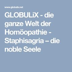 GLOBULiX - die ganze Welt der Homöopathie - Staphisagria – die noble Seele