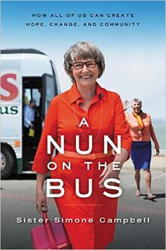 A Nun on the Bus: How All of Us Can Create Hope, Change, and Community: Sister Simone Campbell: 9780062273550: Amazon.com: Books