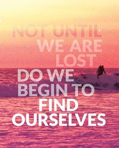 It's ok to get lost but be sure to know the way to find yourself.