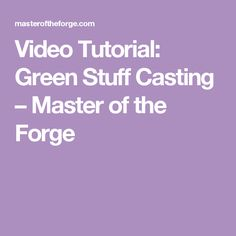 Video Tutorial: Green Stuff Casting – Master of the Forge