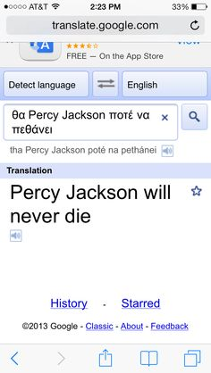 Type in 'will Percy Jackson ever die.' On Google translator, and this is the final translation from Greek to English