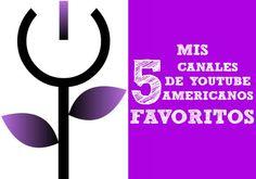 Mis cinco canales Youtube americanos favoritos. http://www.negraflor.com/2013/11/21/mis-cinco-canales-youtube-americanos-favoritos/