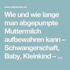 Wie und wie lange man abgepumpte Muttermilch aufbewahren kann – Schwangerschaft, Baby, Kleinkind – Tipps für Eltern – Mamaclever.de