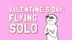Valentine's Day - How to be Happy Alone