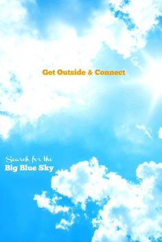 Get outside and search for the big blue sky. Challenge your kids to find a spot where they can see nothing but sky... no clouds, no trees, no mountains, no buildings. Nothing but the big blue sky. It's more challenging than you think!