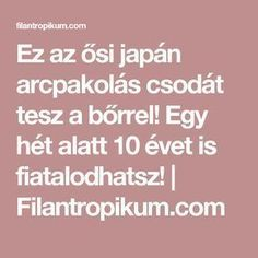 Ez az ősi japán arcpakolás csodát tesz a bőrrel! Egy hét alatt 10 évet is fiatalodhatsz! | Filantropikum.com Good Food, Hair Beauty, Skin Care, Health, Quotes, Quotations, Health Care, Skincare Routine, Skins Uk