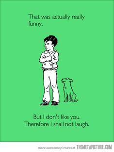 i don't like you.