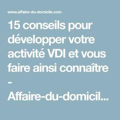 15 conseils pour développer votre activité VDI et vous faire ainsi connaître - Affaire-du-domicile.com