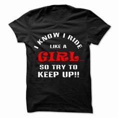 I KNOW I RIDE LIKE A GIRL... SO TRY TO KEEP UP !, Order HERE ==> https://www.sunfrogshirts.com/Automotive/I-KNOW-I-RIDE-LIKE-A-GIRL-SO-TRY-TO-KEEP-UP-.html?53624, Please tag & share with your friends who would love it , #superbowl #birthdaygifts #xmasgifts