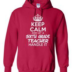 Keep Calm & Let A Sixth Grade Teacher Handle It - Hoodie