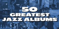 The 50 Greatest Jazz Albums of all time. We decided to take a good look to see what other lists there are & combine our findings