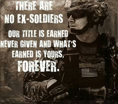 There is no such thing as an ex soldier. *Once a Soldier* *always a Soldier *. Military Quotes, Military Humor, Military Veterans, Military Police, Army Quotes, Veterans Site, Army Medic, Homeless Veterans, Combat Medic