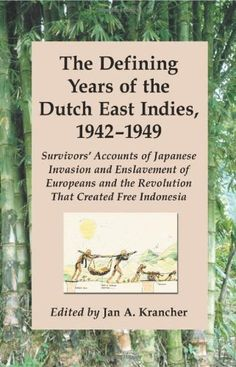 Amazon.com: The Defining Years of the Dutch East Indies, 1942-1949: Survivors' Accounts of Japanese Invasion and Enslavement of Europeans and the Revolution That (9780786417070): Jan A. Krancher: Books