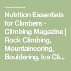 Nutrition Essentials for Climbers - Climbing Magazine | Rock Climbing, Mountaineering, Bouldering, Ice Climbing