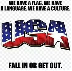 If you don't like America, you don't have to come and change all their qualities just so you're comfortable. Stay in your own country if you don't like theirs.