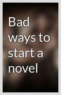 Bad ways to start a novel