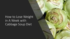 How to Lose Weight in A Week with Cabbage Soup Diet