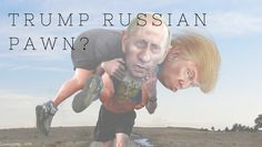 Is+Trump+Really+Just+A+Russian+Pawn?+