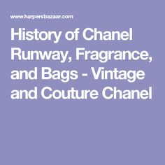 History of Chanel Runway, Fragrance, and Bags - Vintage and Couture Chanel